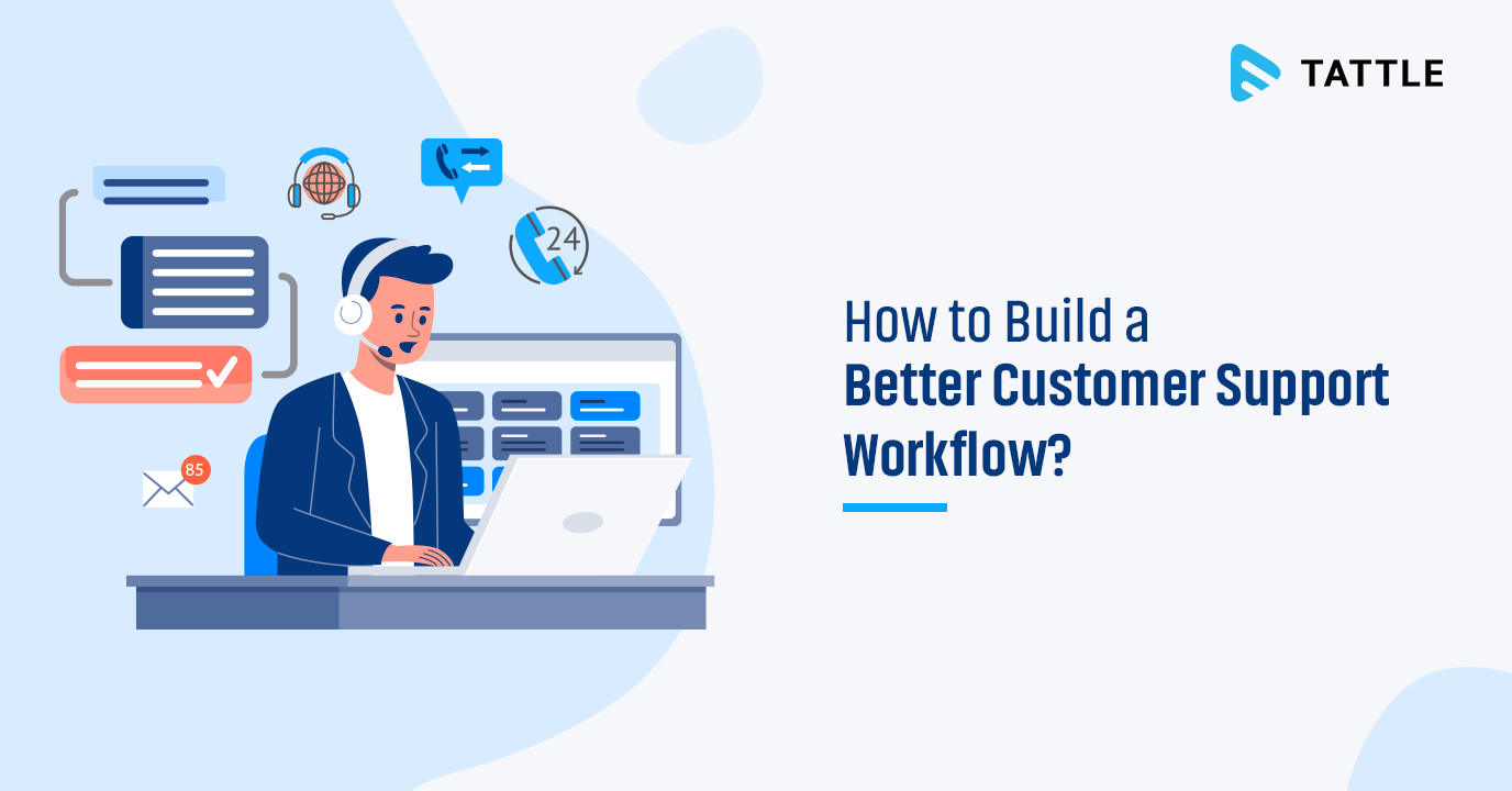 How to Build a Better Customer Support Workflow?