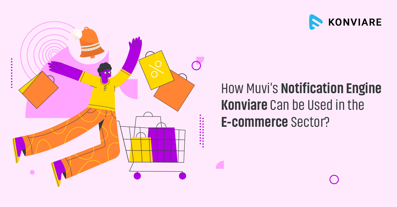 How Muvi's Notification Engine Konviare Can be Used in the E-commerce Sector?