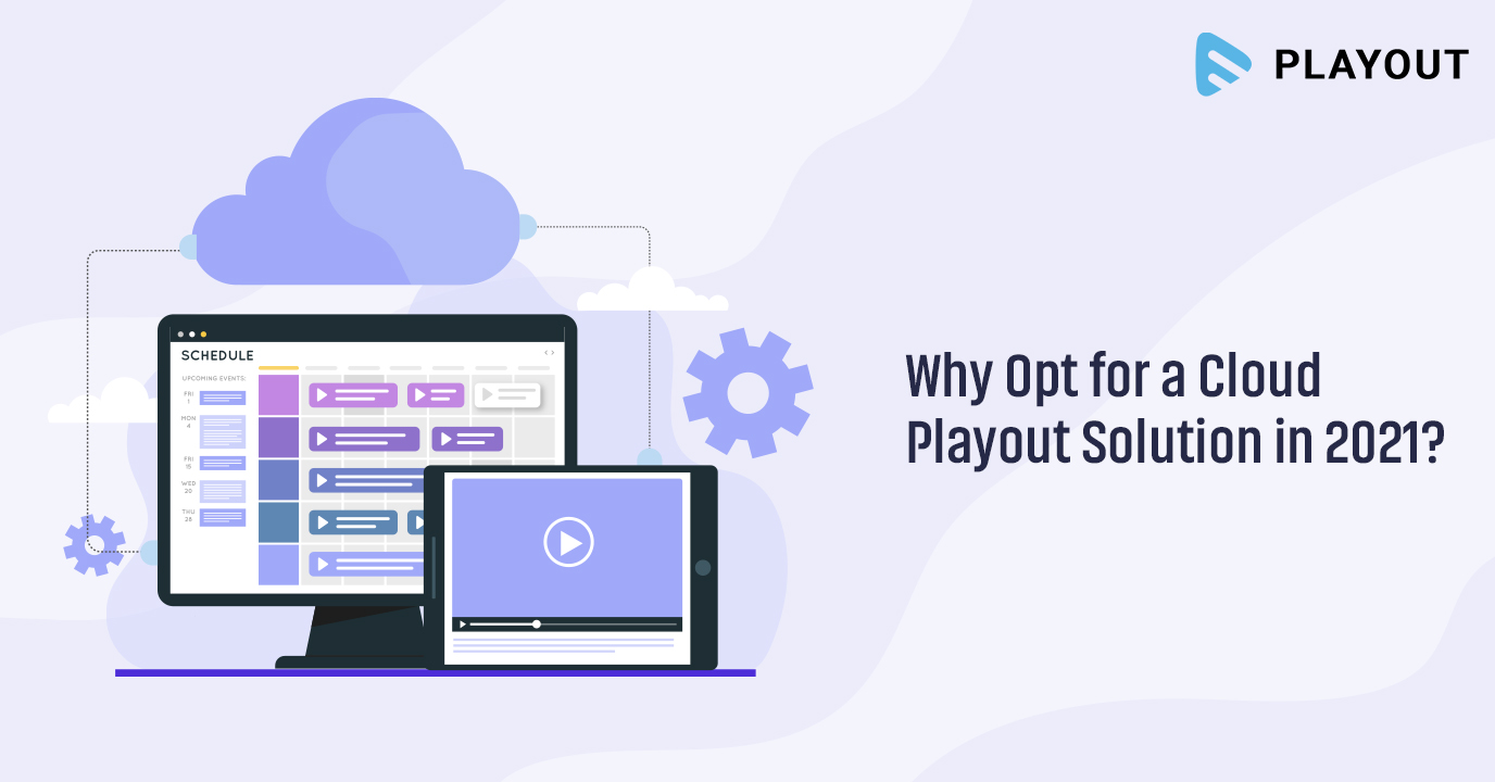 Why Opt for a Cloud Playout Solution in 2021?