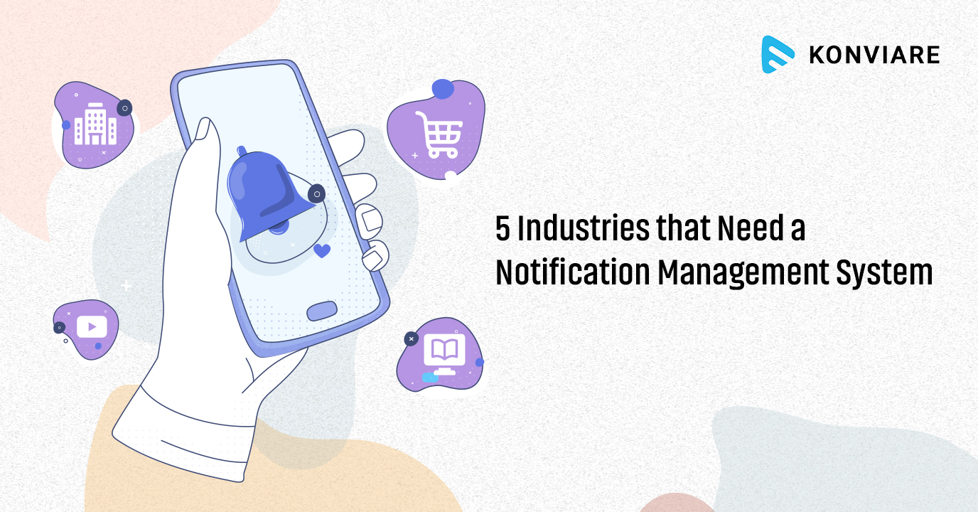 5 Industries that Need a Notification Management System