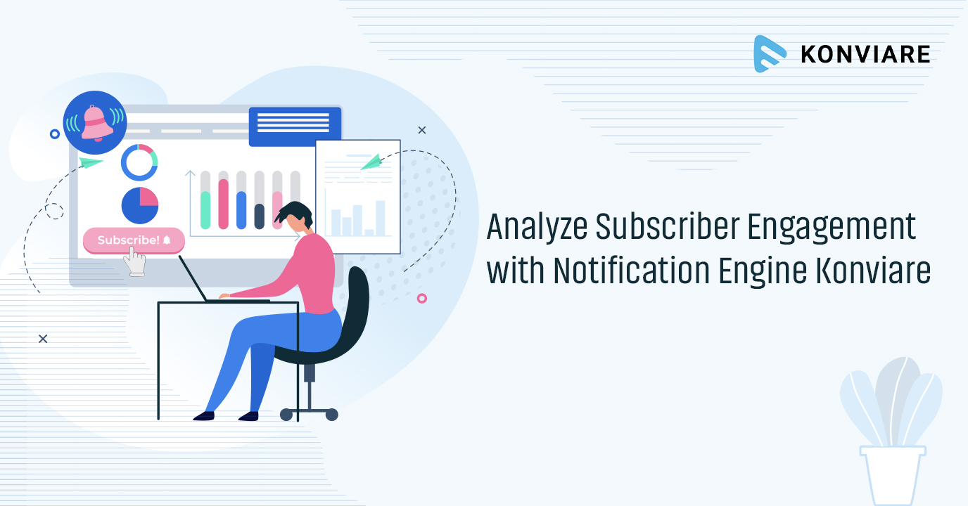 How to Analyze Subscriber Engagement with Notification Engine Konviare