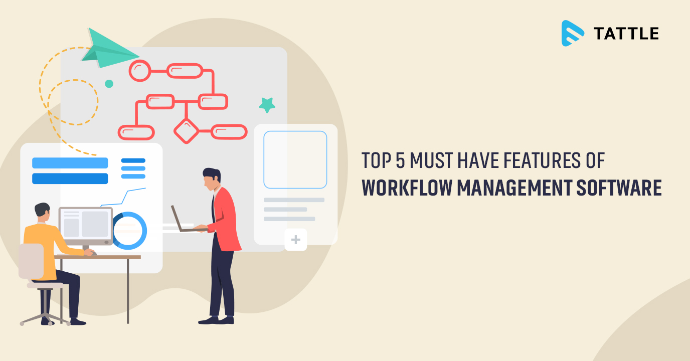 Top 5 Must Have Features of Workflow Management Software