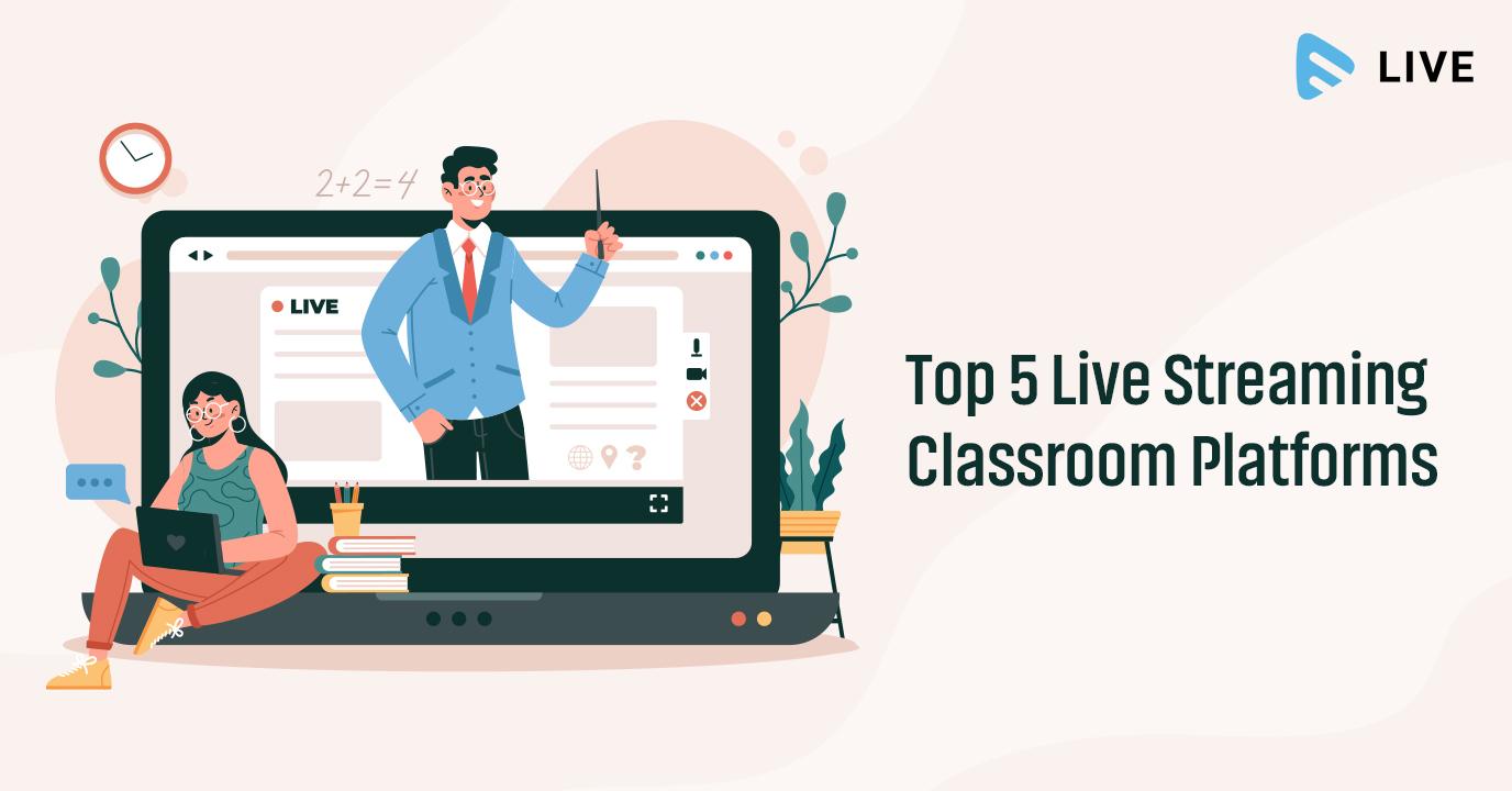 Top 5 live streaming classroom platforms