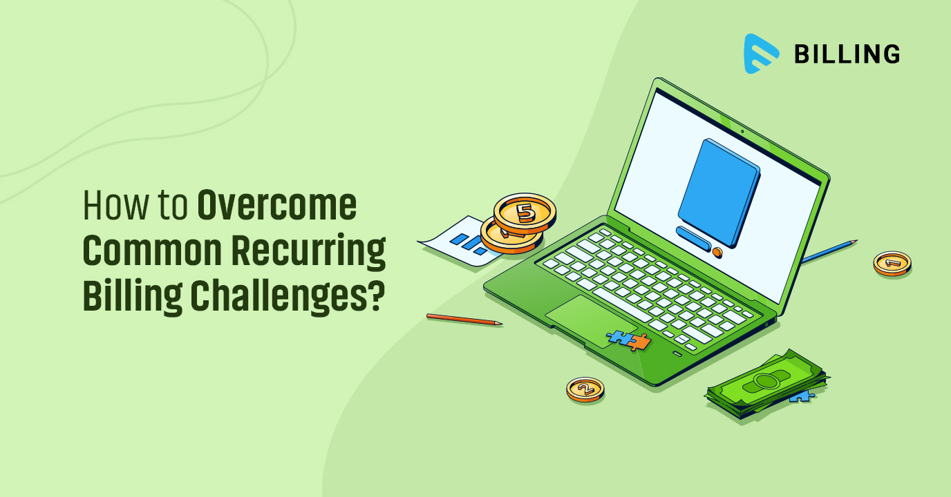 How to Overcome Common Recurring Billing Challenges?